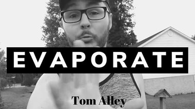 Evaporate by Tom Alley video DOWNLOAD