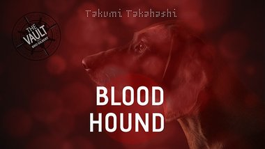 The Vault - Blood Hound by Takumi Takahashi video DOWNLOAD