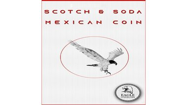Scotch and Soda Mexican Coin by Eagle Coins - Trick